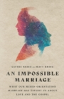 An Impossible Marriage : What Our Mixed-Orientation Marriage Has Taught Us About Love and the Gospel - Book