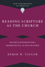 Reading Scripture as the Church : Dietrich Bonhoeffer's Hermeneutic of Discipleship - Book