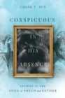 Conspicuous in His Absence : Studies in the Song of Songs and Esther - Book