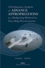 A Preliminary Analysis of Advance Appropriations as a Budgeting Method for Navy Ship Procurements - Book