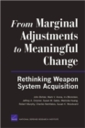 From Marginal Adjustments to Meaningful Change : Rethinking Weapon System Acquisition - Book