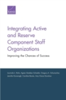 Integrating Active and Reserve Component Staff Organizations : Improving the Chances of Success - Book