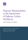 Hispanic Representation in the Department of Defense Civilian Workforce : Trend and Barrier Analysis - Book