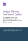 Defense Planning in a Time of Conflict : A Comparative Analysis of the 2001-2014 Quadrennial Defense Reviews, and Implications for the Army--Executive Summary - Book