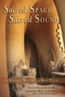 Sacred Space, Sacred Sound : The Acoustic Mysteries of Holy Places - eBook