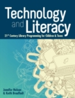Technology and Literacy : 21st Century Library Programming for Children and Teens - Book