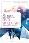 The Culture of Digital Scholarship in Academic Libraries - Book