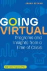 Going Virtual : Programs and Insights from a Time of Crisis - Book