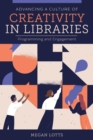 Advancing a Culture of Creativity in Libraries : Programming and Engagement - Book