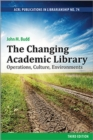 The Changing Academic Library: Operations, Culture, Environments - Book