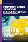 Polymer-Based Additive Manufacturing : Recent Developments - Book