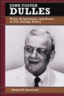 John Foster Dulles : Piety, Pragmatism, and Power in U.S. Foreign Policy - Book