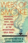Webs of Smoke : Smugglers, Warlords, Spies, and the History of the International Drug Trade - Book
