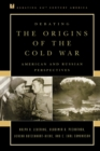 Debating the Origins of the Cold War : American and Russian Perspectives - Book