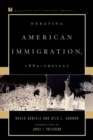Debating American Immigration, 1882-Present - Book