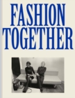 Fashion Together : Fashion's Most Extraordinary Duos on the Art of Collaboration, Trust, and Love - Book