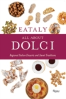 Eataly: All About Dolci : Regional Italian Desserts and Sweet Traditions - Book