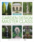 Garden Design Master Class : 100 Lessons from The World's Finest Designers on the Art of the Garden - Book