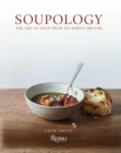 Soupology : The Art of Soup from Six Simple Broths - Book