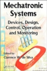Mechatronic Systems : Devices, Design, Control, Operation and Monitoring - Book