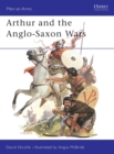 Arthur and the Anglo-Saxon Wars : Anglo-Celtic Warfare, A.D.410-1066 - Book