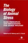 Biology of Animal Stress : Basic Principles and Implications for Animal Welfare - Book