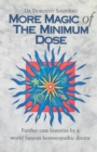 More Magic of the Minimum Dose : Further Case Histories by a World Famous Homoeopathic Doctor - Book