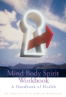Mind Body Spirit Workbook : A Handbook of Health - Book