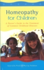 Homeopathy For Children : A Parent's Guide to the Treatment of Common Childhood Illnesses - Book