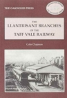 Llantrisant Branches of the Taff Vale Railway : A History of the Llantrisant and Taff Vale Junction Railway and the Treferig Valley Railway - Book