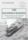 The Mansfield Railway : Serving 'Old King Coal', 'Fast Fish' and holidays at the seaside - Book
