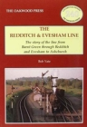 The Redditch & Evesham Line : The Story of the Line from Barnt Green Through Redditch and Evesham to Ashchurch - Book