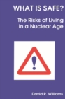 What is Safe? : Risks of Living in a Nuclear Age - Book