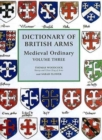 Dictionary of British Arms - Medieval Ordinary Volume III - Book