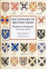 Dictionary of British Arms - Medieval Ordinary Volume IV - Book
