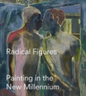 Radical Figures : Painting in the New Millennium - Book