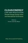 Clean Energy Law and Regulation : Climate Change, Energy Union and International Governance - Book