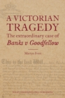 A Victorian Tragedy: The Extraordinary Case of Banks v Goodfellow - Book