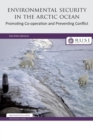 Environmental Security in the Arctic Ocean : Promoting Co-operation and Preventing Conflict - Book