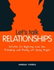 Let's Talk Relationships : Activities for Exploring Love, Sex, Friendship and Family with Young People - eBook