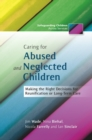 Caring for Abused and Neglected Children : Making the Right Decisions for Reunification or Long-Term Care - eBook