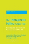 The Therapeutic Milieu Under Fire : Security and Insecurity in Forensic Mental Health - eBook