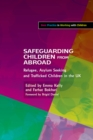 Safeguarding Children from Abroad : Refugee, Asylum Seeking and Trafficked Children in the UK - eBook