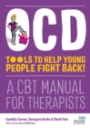 OCD - Tools to Help Young People Fight Back! : A CBT Manual for Therapists - eBook