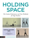 Holding Space : The Creative Performance and Voice Workbook for Yoga Teachers - eBook