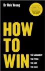 How to Win : The Argument, the Pitch, the Job, the Race - Book