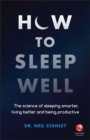 How to Sleep Well : The Science of Sleeping Smarter, Living Better and Being Productive - Book