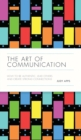 The Art of Communication : How to be Authentic, Lead Others, and Create Strong Connections - Book