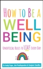 How to Be a Well Being : Unofficial Rules to Live Every Day - Book