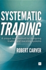 Systematic Trading : A Unique New Method for Designing Trading and Investing Systems - Book